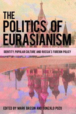 The politics of Eurasianism : identity, popular culture and Russia's foreign policy