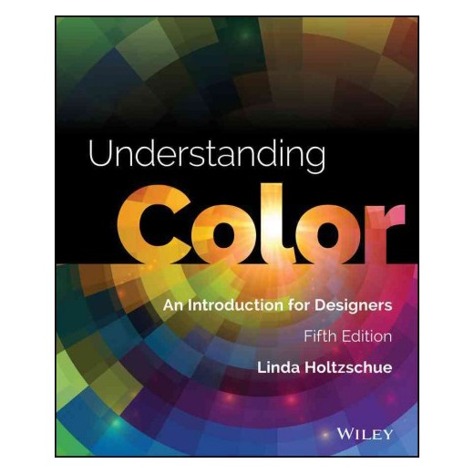 Understanding color : an introduction for designers / Linda Holtzschue.