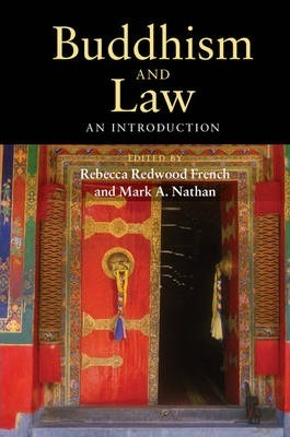 Buddhism and law : an introduction / edited by Rebecca Redwood French, Mark A. Nathan.