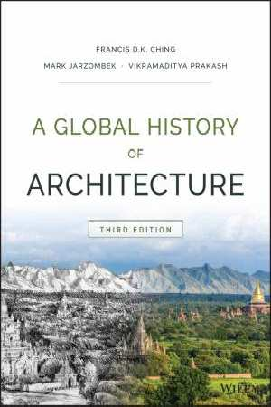 A global history of architecture / Francis D.K. Ching, Mark Jarzombek, Vikramaditya Prakash.