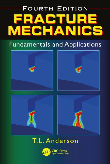 Fracture mechanics : fundamentals and applications / T. L. Anderson.