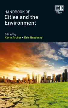 Handbook of cities and the environment / edited by Kevin Archer, Kris Bezdecny.