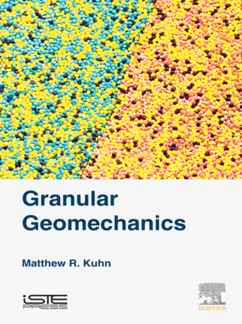 Granular geomechanics / Matthew R. Kuhn.