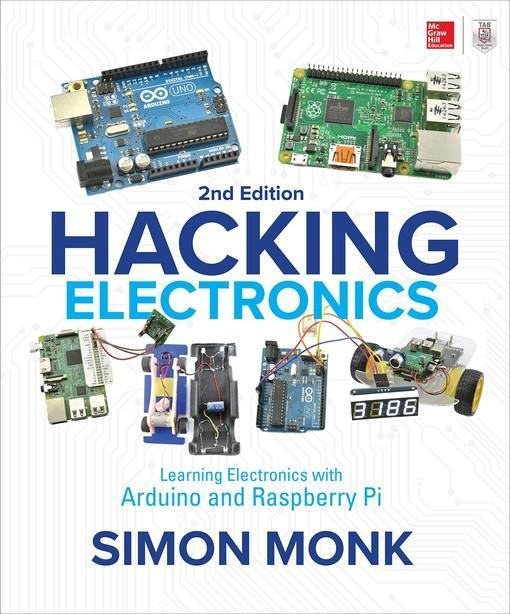 Hacking Electronics : Learning Electronics with Arduino and Raspberry Pi, Second Edition / Simon Monk.