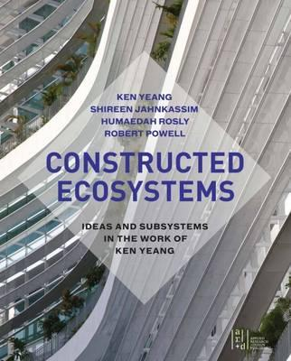 Constructed ecosystems : ideas and subsystems in the work of Ken Yeang