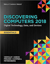 Discovering computers 2018. Essentials : digital technology, data, and devices