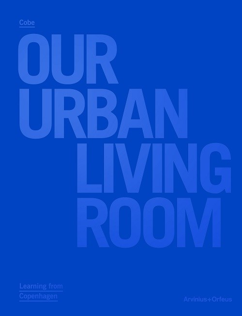 Our urban living room : learning from Copenhagen